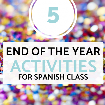 5 End of the Year Activities for Spanish Class