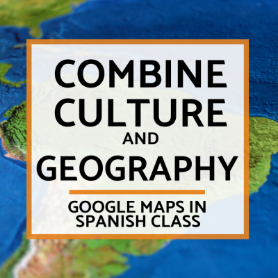 Google Maps in Spanish Class Combine Culture & Geography