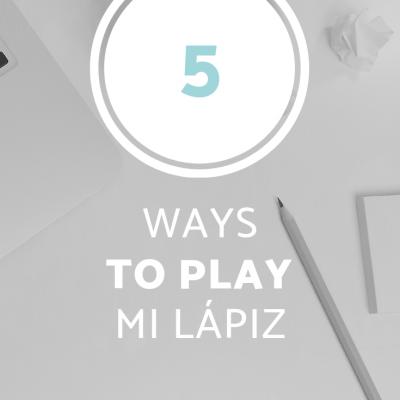 5 Ways to Play Mi Lápiz