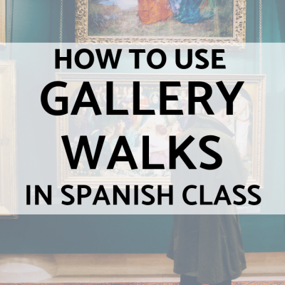 How to Gallery Walk in your Spanish Class