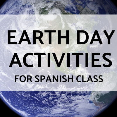 Earth Day Activities for Spanish Class