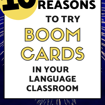 10 Reasons to try Boom Cards in Spanish Class