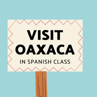 Visit Oaxaca in Spanish Class